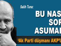 Salih Tuna: Bu nasıl soru Asuman?