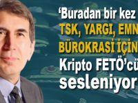 Buradan bir kez daha TSK, yargı, emniyet ve bürokrasi içindeki tüm kripto FETÖ'cülere sesleniyorum!