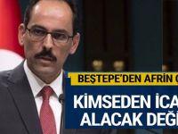 Beştepe'den flaş Afrin açıklaması: Kimseden icazet almayız!