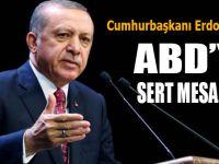 Cumhurbaşkanı Erdoğan'dan ABD'ye sert Mesajlar!