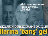 Vatansızların dinsiz imamı da işin içinde, 170 kişi Afrin operasyonuna hayır dedi!