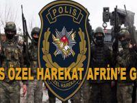 Polis Özel Harekat Afrin'e girdi!