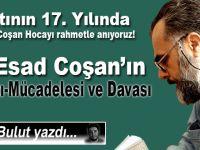 Said Bulut yazdı; M. Esad Coşan Hocafendinin hayatı, mücadelesi ve davası!