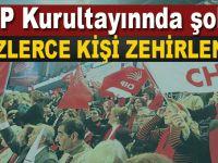 CHP Kurultayı'nda çok sayıda kişi zehirlendi!