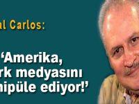Çakal Carlos: Amerika, Türk Medyasını Manipüle Ediyor!