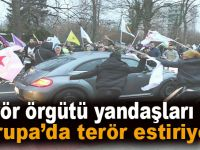 Terör örgütü yandaşları Avrupa'da terör estiriyor!