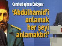 """Cumhurbaşkanı Erdoğan: """"Abdulhamid'i Anlamak, Her Şeyi Anlamaktır"""""""