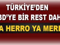 Türkiye'den ABD'ye bir rest daha; Ya herro ya merro!
