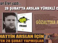 S. Bilgehan Eren yazdı; 28 Şubat'ta Arslan Yürekli Olmak!
