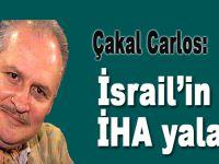 Çakal Carlos: İsrail'in İHA yalanı!