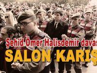 Şehid Ömer Halisdemir davasında mahkeme salonu karıştı!