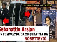 """Tayyar Tercan: """"Sebahattin Arslan 15 Temmuz'da da 28 Şubat'ta da nöbetteydi!"""""""