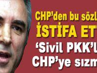CHP'nin bazı örgütlerinin HDP/PKK'lılar tarafından ele geçirildiğini söyleyerek istifa etti!