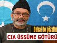 Dubai'de gözaltına alınan Türk işadamı CIA üssüne götürüldü!