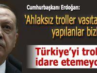 """Cumhurbaşkanı Erdoğan: """"Ahlaksız troller vasıtasıyla yapılanlar bizleri..."""""""