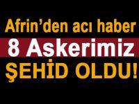 Afrin'den acı haber; 8 Askerimiz Şehid oldu!