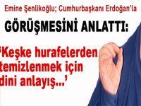 """Emine Şenlikoğlu, Cumhurbaşkanı Erdoğan'la """"güncelleme"""" konusunda ne görüştüğün anlattı!"""