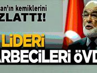 Saadet lideri Karamollaoğlu darbecileri övdü!