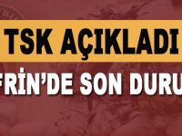 TSK Açıkladı; Afrin'de son durum!..