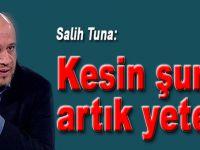 Salih Tuna; Kesin şunu artık yeter!