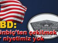 ABD: Münbiç'ten çekilmek gibi bir niyetimiz yok!
