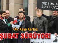Av. Kaya Kartal: 28 Şubat Zulmü Sürüyor!