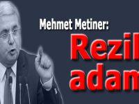 Mehmet Metiner: Rezil adam!