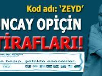 """Tuncay Opiçin itirafları... Kod adı """"Zeyd""""..."""