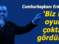 """Cumhurbaşkanı Erdoğan: """"Biz bu oyunu çoktan gördük!"""""""