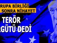 """Avrupa Birliği 2 yıl sonra nihayet """"Terör örgütü"""" dedi!"""