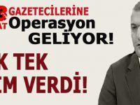 28 Şubat gazetecilerine operasyon geliyor; tek tek isim verdi!
