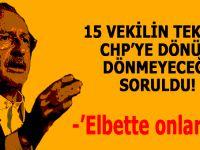 Kılıçdaroğlu'na, 15 vekilin CHP'ye tekrar dönüp dönmeyecekleri soruldu!