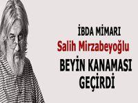İbda Mimarı Salih Mirzabeyoğlu beyin kanaması geçirdi!