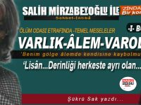 Salih Mirzabeyoğlu ile Ölüm Odası etrafında temel meseleler... -I-