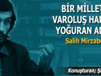 Bir milletin varoluş harcını yoğuran adam; Salih Mirzabeyoğlu!