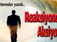Faruk Hanedar yazdı; Reaksiyondan Aksiyona!
