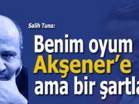 Salih Tuna; Benim oyum Akşener'e ama bir şartla!