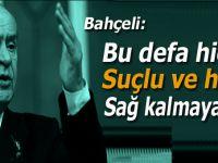"""Devlet Bahçeli: """"Bu defa hiçbir suçlu ve hain sağ kalamayacak!.."""""""