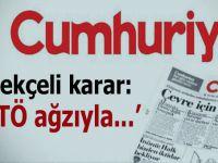 "Cumhuriyet; ""Terörün sözcüsü oldu!"""