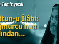 Osman Temiz yazdı; Eflâtun-u İlâhi: Yağmurcu'nun Ardından...