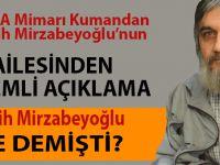 """İbda Mimarı Kumandan Salih Mirzabeyoğlu'nun ailesinden """"24 Haziran"""" açıklaması!"""