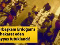 Cumhurbaşkanı Erdoğan'a hakaret eden ayyaşlar tutuklandı!