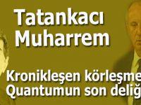 Tatankacı Muharrem; Kuantumun son deliği ve şizofrenleri...