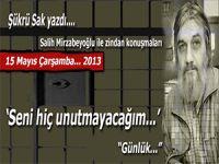 """Şükrü Sak; (Salih Mirzabeyoğlu ile Zindan konuşmaları): """"Seni hiç unutmayacağım..."""""""