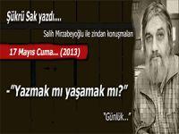 """Şükrü Sak; (Salih Mirzabeyoğlu ile Zindan konuşmaları): """"Bunun çilesini çekmek lâzım..."""""""