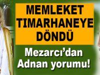 """Memleket tımarhaneye döndü; Kendini """"mesih"""" ilân eden Mezarcı'dan, """"Adnan Oktar"""" yorumu!"""