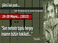 """Şükrü Sak; (Salih Mirzabeyoğlu ile Zindan konuşmaları): """"Son nefeste toplu herşey, insanın bütün hakikati..."""""""