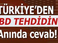 Türkiye'den ABD tehdidine anında cevab!
