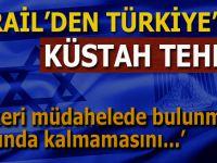 """İsrail'den Türkiye'ye küstah tehdit; """"Askeri müdahalede bulunmak zorunda kalmamasını..."""""""