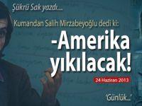 """Şükrü Sak yazdı; Mirzabeyoğlu dedi ki; """"Amerika yıkılacak!"""""""